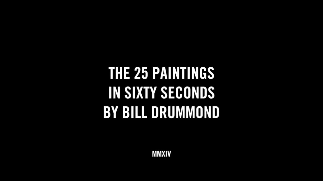 THE 25 PAINTINGS IN SIXTY SECONDS BY BILL DRUMMOND