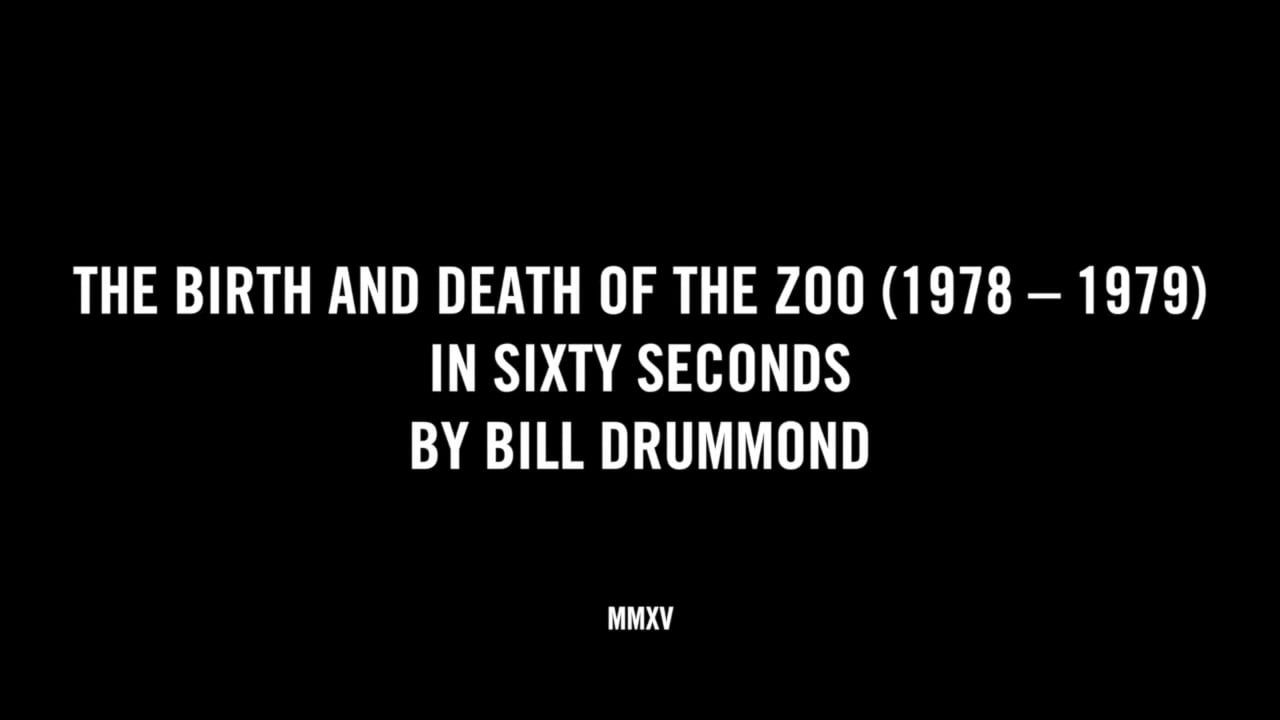 THE BIRTH AND DEATH OF THE ZOO (1978 - 1979) IN SIXTY SECONDS BY BILL DRUMMOND