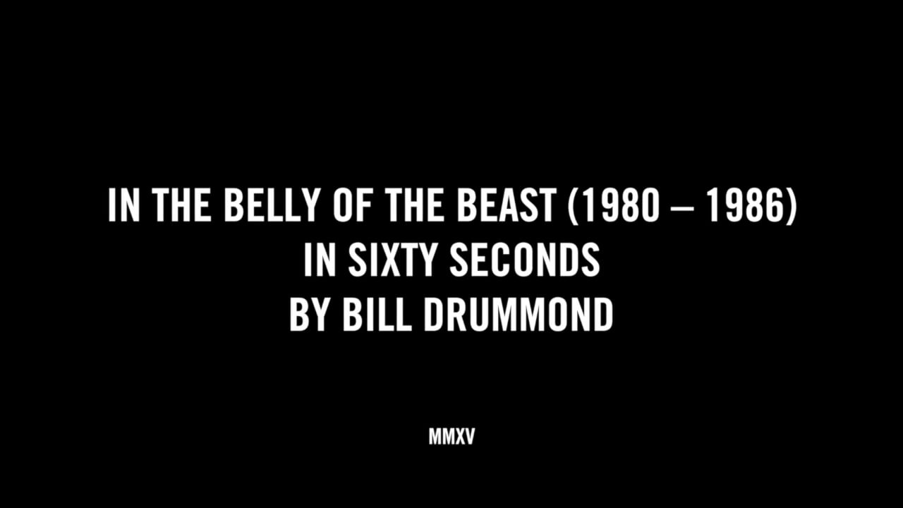 IN THE BELLY OF THE BEAST (1980 - 1986) IN SIXTY SECONDS BY BILL DRUMMOND