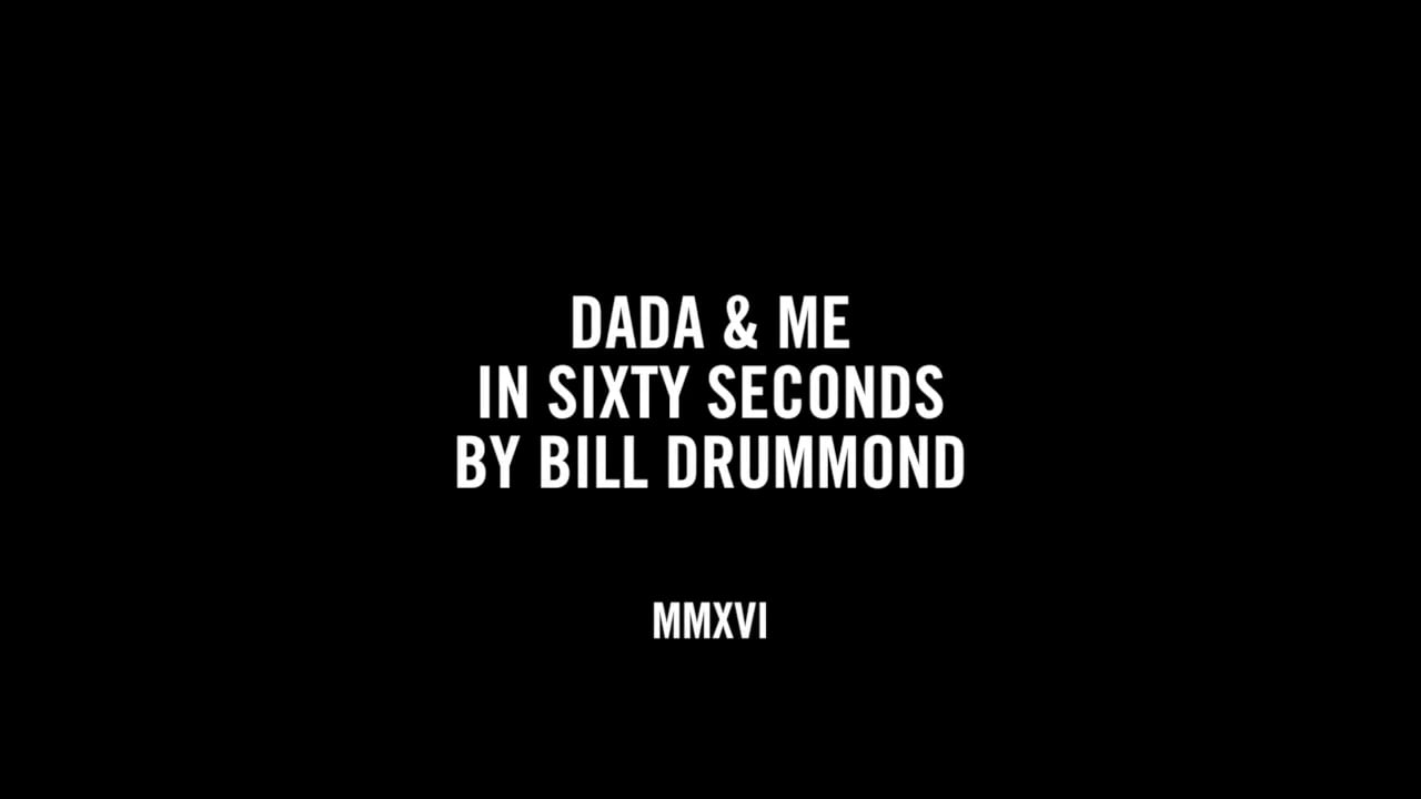DADA & ME IN SIXTY SECONDS BY BILL DRUMMOND