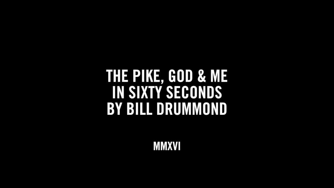 THE PIKE, GOD & ME IN SIXTY SECONDS BY BILL DRUMMOND