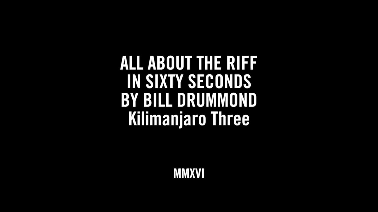 ALL ABOUT THE RIFF - KILIMANJARO THREE IN SIXTY SECONDS BY BILL DRUMMOND