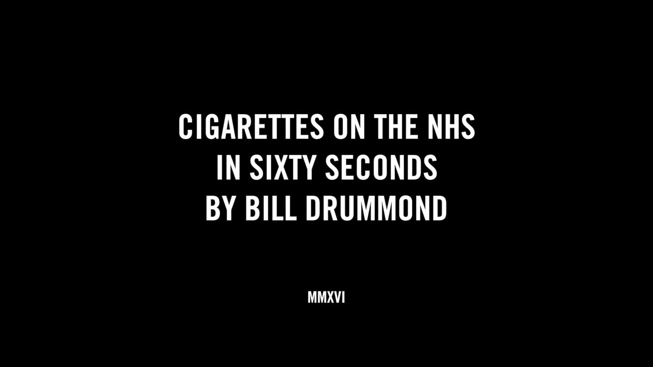 CIGARETTES ON THE NHS IN SIXTY SECONDS BY BILL DRUMMOND