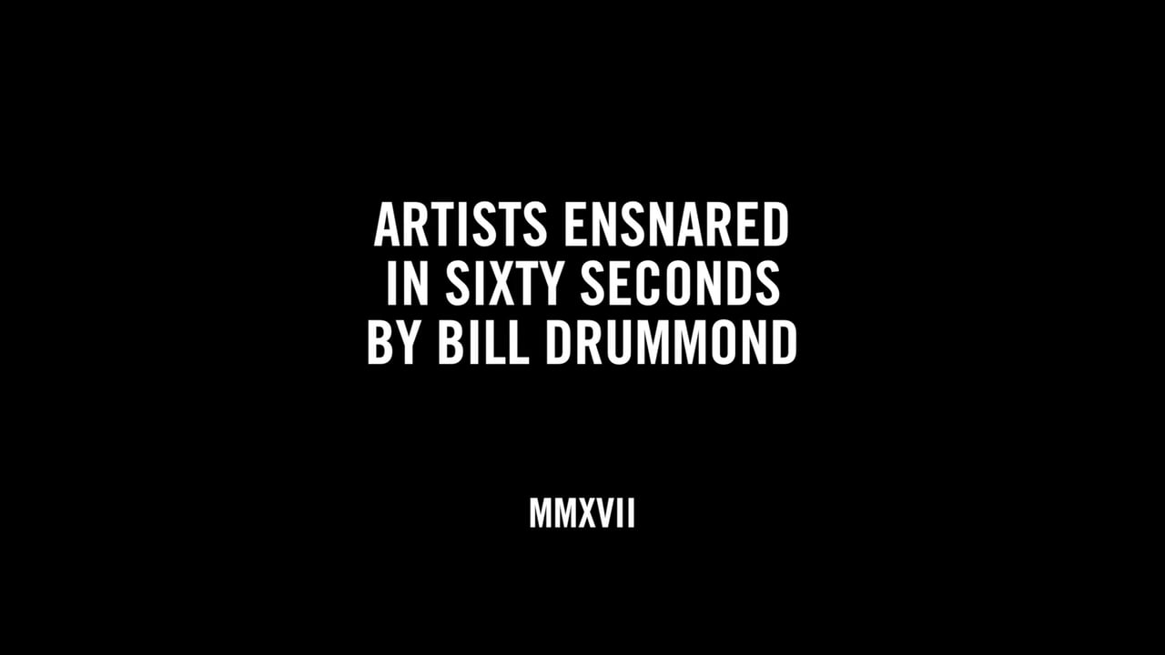 ARTISTS ENSNARED IN SIXTY SECONDS BY BILL DRUMMOND