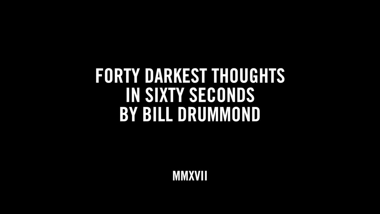FORTY DARKEST THOUGHTS IN SIXTY SECONDS BY BILL DRUMMOND