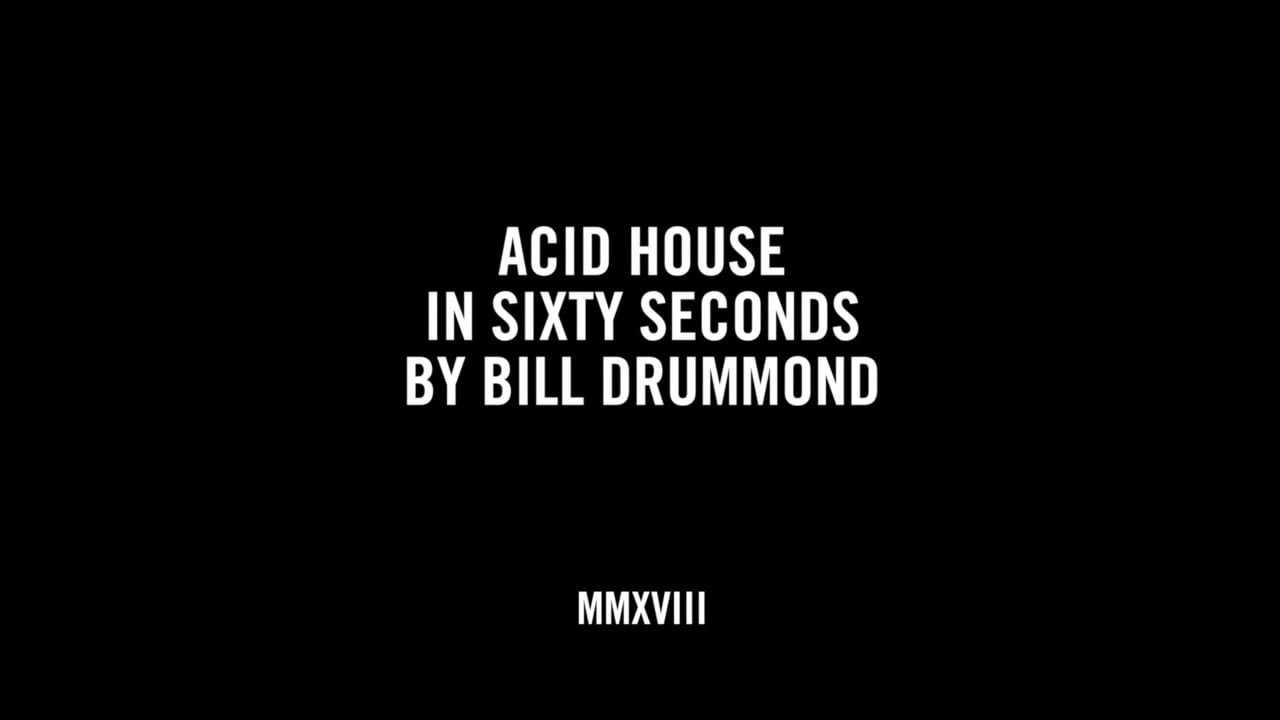 ACID HOUSE IN SIXTY SECONDS BY BILL DRUMMOND