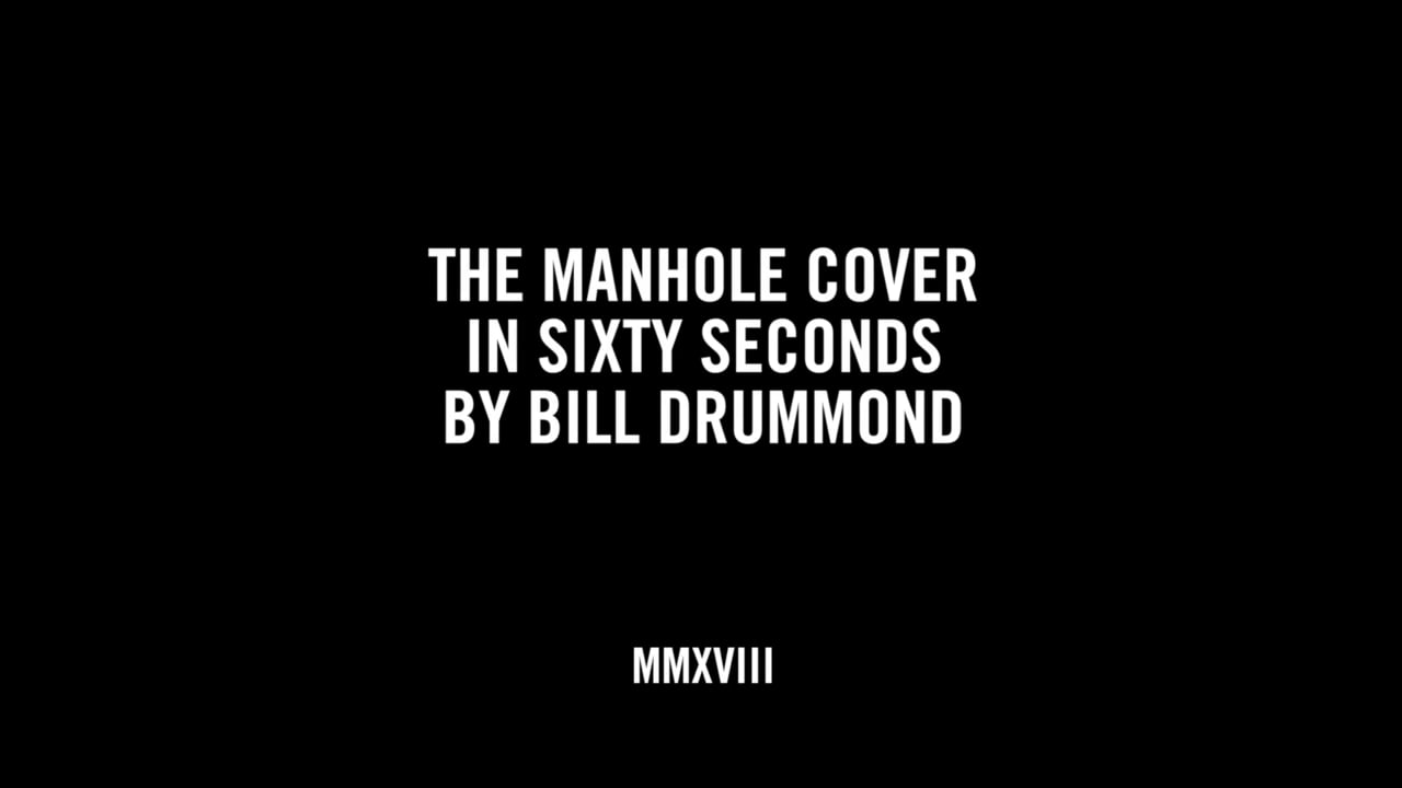 THE MANHOLE COVER IN SIXTY SECONDS BY BILL DRUMMOND